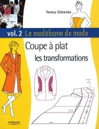 Teresa Gilewska - Le modélisme de mode - Tome 2, Coupe à plat, les transformations.