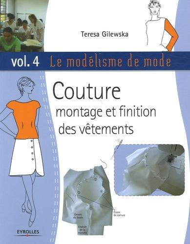 Teresa Gilewska - Le modélisme de mode - Volume 4, Couture montage et finition des vêtements.