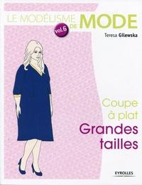 Teresa Gilewska - Le modélisme de mode - Tome 6, coupe à plat grandes tailles.
