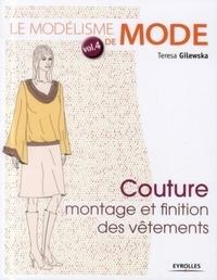 Le modélisme de mode- Tome 4, Couture : montage et finition des vêtements - Teresa Gilewska |