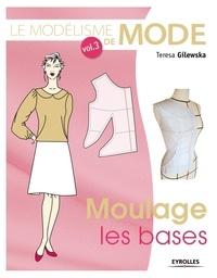 Teresa Gilewska - Le modélisme de mode - Tome 3, Moulage : les bases.