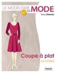 Teresa Gilewska - Le modélisme de mode - Volume 1, Coupe à plat, les bases.