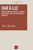 Teresa Joaquim - Dar à luz - Ensaio sobre as práticas e crenças da gravidez, parto e pós-parto em Portugal.