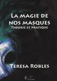 Teresa Robles - La magie de nos masques - Théorie et pratique.