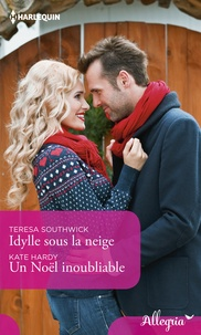 Teresa Southwick et Kate Hardy - Idylle sous la neige - Un Noël inoubliable.