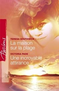 Teresa Southwick et Victoria Pade - La maison sur la plage - Une incroyable attirance (Harlequin Passions).