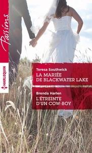 Teresa Southwick et Brenda Harlen - La mariée de Blackwater Lake ; L'étreinte d'un cow-boy.