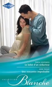 Teresa Southwick et Anne Fraser - Le bébé d'un séducteur - Une rencontre improbable.