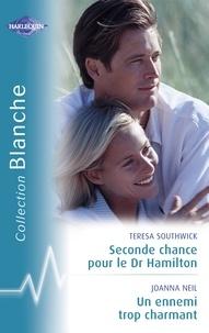 Teresa Southwick et Joanna Neil - Seconde chance pour le Dr Hamilton - Un ennemi trop charmant (Harlequin Blanche).