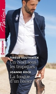 Teresa Southwick et Joanne Rock - Un Noël sous les tropiques ; La fougue d'un baiser.