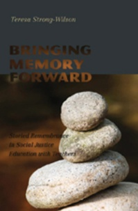 Teresa Strong-wilson - Bringing Memory Forward - Storied Remembrance in Social Justice Education with Teachers.