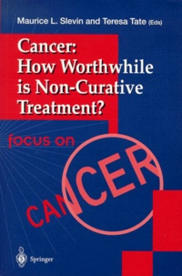 Teresa Tate et Maurice-L Slevin - Cancer : How Worthwhile is Non-Curative Treatment ?.