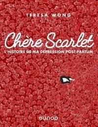Teresa Wong - Chère Scarlet - L'histoire de ma dépression post-partum.