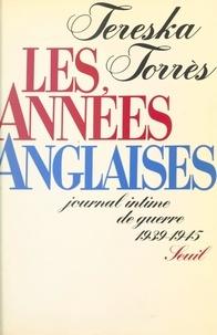 Tereska Torrès - Les années anglaises - Journal intime de guerre, 1939-1945.
