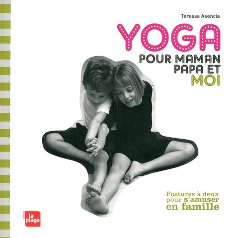 Teressa Asencia - Yoga pour maman, papa et moi.