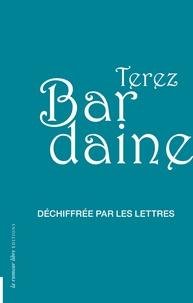 Terez Bardaine - Déchiffrée par les lettres.