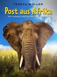 Tereza Wüller - Post aus Afrika - Mit Humor durchs gefühlte Chaos.