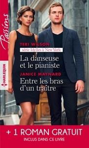 Teri Wilson et Janice Maynard - La danseuse et le pianiste - Entre les bras d'un traître - Plus fort que le destin.
