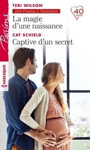 Teri Wilson et Cat Schield - La magie d'une naissance - Captive d'un secret.