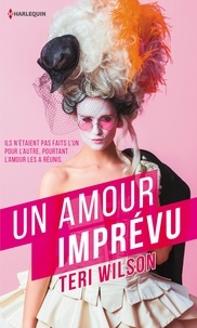 Teri Wilson - Un amour imprévu - Monsieur Darcy ; Mademoiselle Juliette.