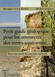 Bérengère Clavé-Papion et Michel Vigneaux - Petit guide géologique pour les amoureux des terres aquitaines.