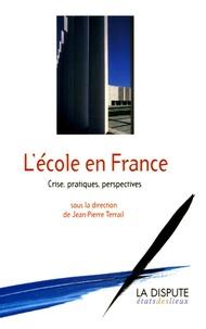 TERRAIL J P - L'Ecole en France - Crise, pratiques, perspectives.
