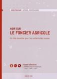 Terre de liens - Agir sur le foncier agricole - Un rôle essentiel pour les collectivités locales.