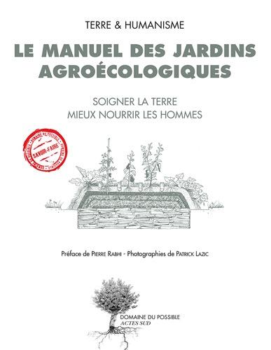 Le manuel des jardins agroécologiques. Soigner la terre mieux nourrir les hommes