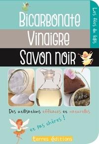 Terres éditions - Bicarbonate, vinaigre, savon noir - Des utilisations efficaces, naturelles et pas chères !.
