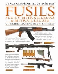 Terres éditions - L'Encyclopédie illustrée des fusils, fusils mitrailleurs & mitrailleuses.