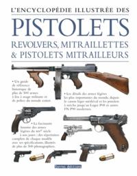 Terres éditions - L'Encyclopédie illustrée des pistolets, revolvers, mitraillettes & pistolets mitrailleurs.