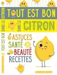 Terres éditions - Tout est bon dans le citron - Astuces, santé, beauté, recettes.