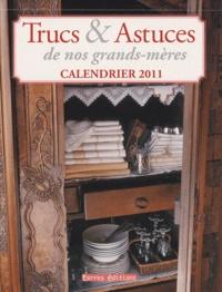 Terres éditions - Trucs & astuces de nos grands-mères Calendrier 2011.