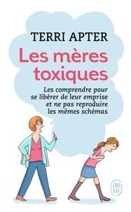 Terri Apter - Les mères toxiques - Les comprendre pour se libérer de leur emprise et ne pas reproduire les mêmes schémas.