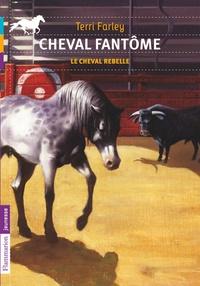 Terri Farley - Cheval fantôme Tome 4 : Le cheval rebelle.