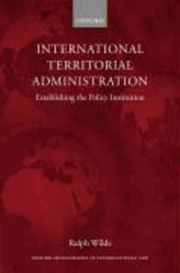 Territorial Administration by International Organizations - Establishing the Policy Institution..