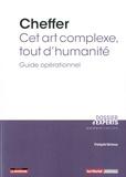François Vernoux - Cheffer : cet art complexe, tout d'humanité - Guide opérationnel.