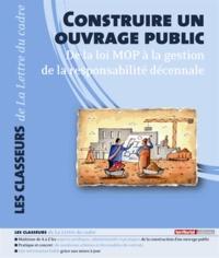 Territorial Editions - Construire un ouvrage public - De la loi MOP à la gestion de la responsabilité décennale.