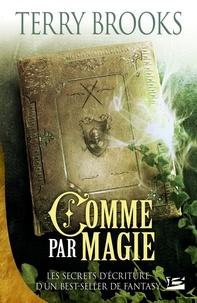 Terry Brooks - Comme par magie - Les Secrets d'écriture d'un best-seller de Fantasy.
