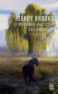 Terry Brooks - Le Royaume magique de Landover Tome 2 : La licorne noire.