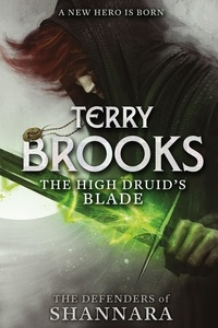 Terry Brooks - The High Druid's Blade - The Defenders of Shannara.