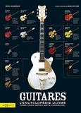 Terry Burrows - Guitares, l'encyclopédie ultime - Fender, Gibson, Gretsch, Martin, Rickenbacker....