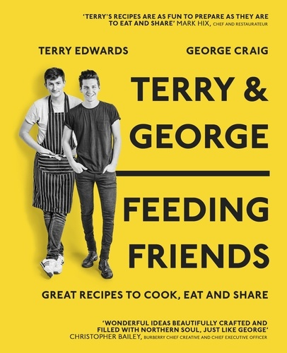 Terry & George - Feeding Friends. Great Recipes to Cook, Eat and Share
