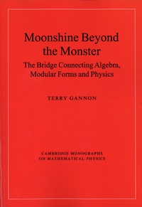 Terry Gannon - Moonshine Beyond the Monster - The Bridge Connecting Algebra, Modular Forms and Physics.