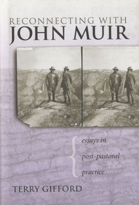 Terry Gifford - Reconnecting with John Muir - Essays in Post-pastoral Practice.