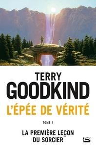 Terry Goodkind - L'Epée de Vérité Tome 1 : La première leçon du sorcier.