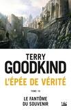 Terry Goodkind - L'Epée de Vérité Tome 10 : Le Fantôme du Souvenir.