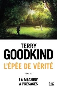 Terry Goodkind - L'Epée de Vérité Tome 12 : La Machine à présages.