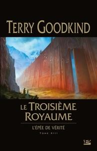 Terry Goodkind - L'Epée de Vérité Tome 13 : Le Troisieme Royaume.