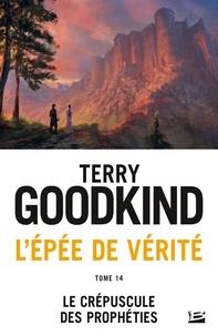 Terry Goodkind - L'Epée de Vérité Tome 14 : Le Crépuscule des Prophéties.